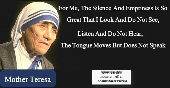 For Me, The #Silence And #Emptiness Is So Great That I Look And Do Not See, Listen And Do Not Hear, The Tongue Moves But Does Not Speak - #MotherTeresa
