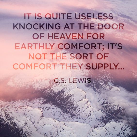 "Quote by C.S. Lewis earthly comforts. ""It's quite useless knocking at the door of heaven for earthly comfort; it's not the sort of comfort they supply."""