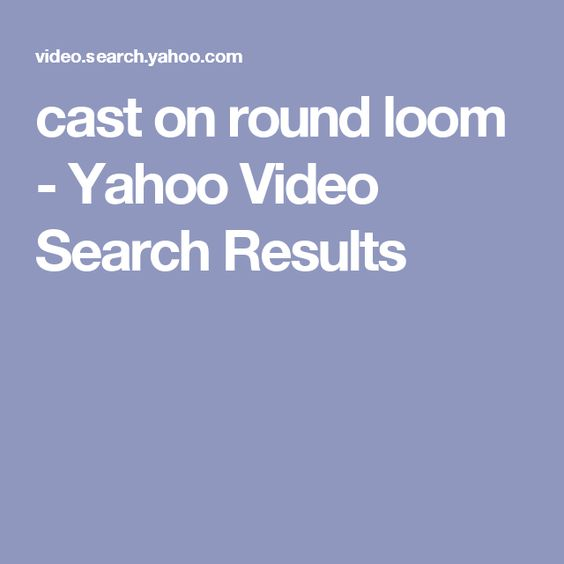 cast on round loom - Yahoo Video Search Results