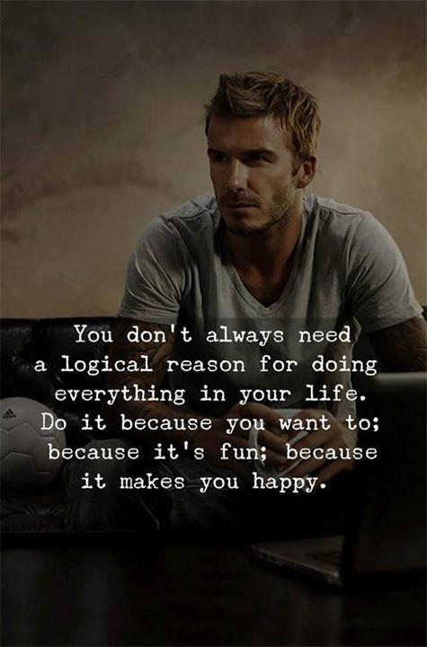 You Don T Always Need A Logical Reason For Doing Everything In Your Life Positive Quotes Best Quotes Reality Quotes