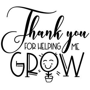 Thank You For Helping Me Grow Teacher Thank You Quotes Teacher