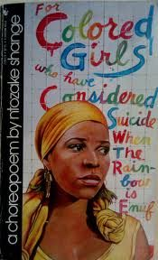 For Colored Girls Who Have Considered Suicide When the Rainbow is Enuf - Ntozake Shange