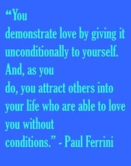 You demonstrate love by giving it unconditionally to your self. And, as you do you attract other into your life who are able to love you without conditions.
