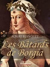 Les Bâtards de Borgia - Roman historique ebook by Albert Blanquet