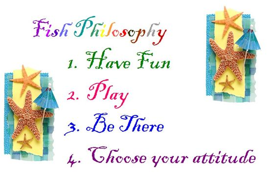 Fish philosophy really it is play be there choose for The fish philosophy