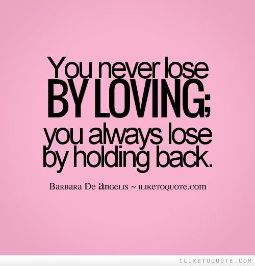 Lovingyou Quotes You Never Loseloving You Always Loseholding Back .