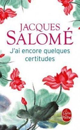 Découvrez J'ai encore quelques certitudes de Jacques Salomé sur Booknode, la communauté du livre