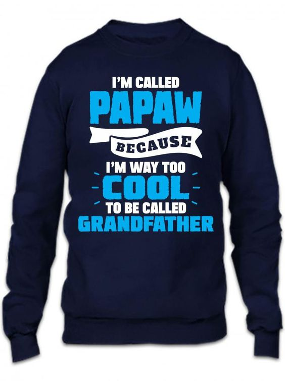 I'm Called Papaw Because I'm Way Too Cool To Be Called Grandfather Crewneck Sweatshirt