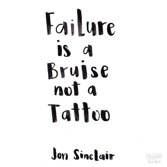 Failure is a bruise, not a tattoo. -Jon Sinclair Quote #quote #quotes #quoteoftheday: