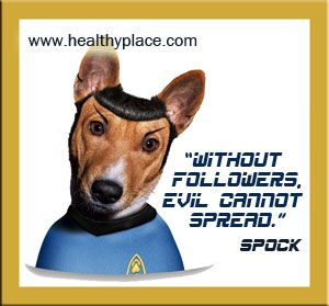 Without followers, evil cannot spread. Spock #abuse #abusers http://www.healthyplace.com/abuse/