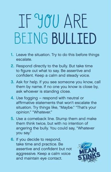 """I think these are great tips to teach kids who are bullied how to handle the situation. It teaches them to be the more respectful, mature, and confident. If you show the bully that you won't let them hurt or bother you, because you know who you are and that their words are lies, then they lose their power and it makes them look bad. One thing I disagree with this is that you should not say """"whatever"""" or """"maybe"""", it comes of passive aggressive. Rather stand up tall, look them in the eye and smile:"""