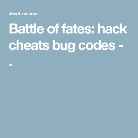 Battle of fates: hack cheats bug codes - .
