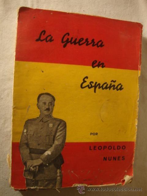 ANTIGUO Y DIFICIL LIBRO LA GUERRA EN ESPAÑA LEOPOLDO NUNES, 1937 FRANCISCO FRANCO EDI. IMPERIO