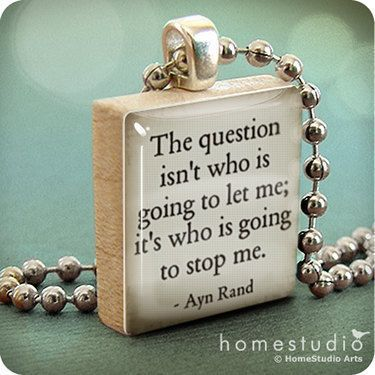 Ayn Rand Quote : pendant jewelry from a Scrabble tile. Necklace Scrabble piece. Home Studio jewelry gift present.
