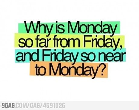 Why Monday? Why????