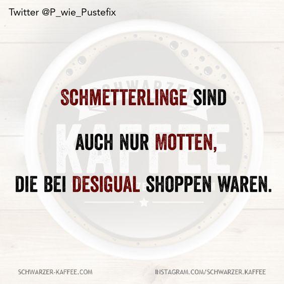 Schmetterlinge sind auch nur Motten, die bei Desigual shoppen waren. Der Beitrag SCHMETTERLINGE erschien zuerst auf SCHWARZER-KAFFEE.