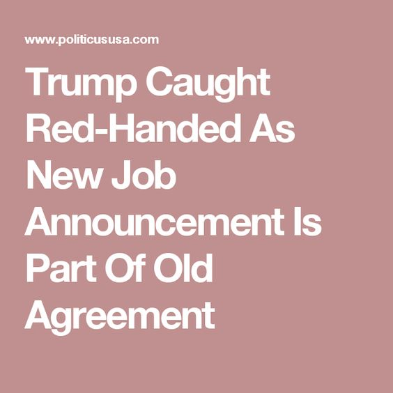 Trump Caught Red-Handed As New Job Announcement Is Part Of Old Agreement