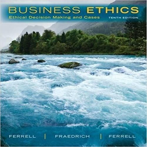 Solution Manual For Business Ethics Ethical Decision Making And Cases 10th Edition By Ferrell And Fraedrich 10th Edition Business Ethics Ethics Decision Making