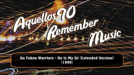 Da Tekno Warriors - He Is My DJ (Extended Version) (1999)