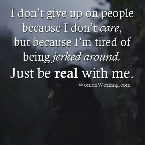 I get tired of being taken advantage of. | Inspiration ...