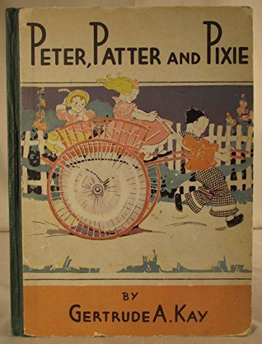 1931, Peter, Patter and Pixie by Gertrude A. Kay:
