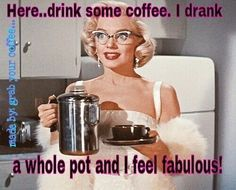 Here⦠Drink some coffee.. I drank a whole pot and feel fabulous!!!