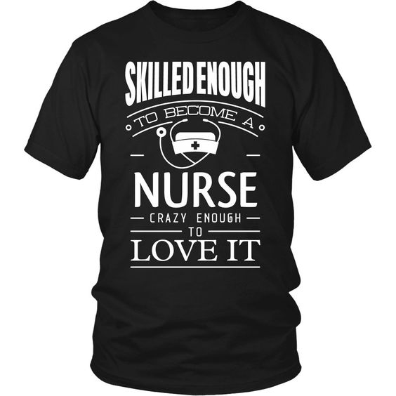 Skilled Enough to Become a Nurse T-shirts