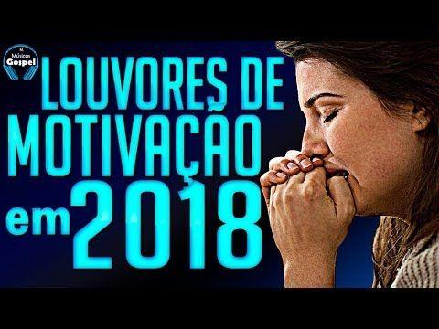 Louvores De Motivação Em 2018 Melhores Músicas Gospel Top 20 Youtube Música Gospel Musicas Gospel Para Ouvir Música De Louvor