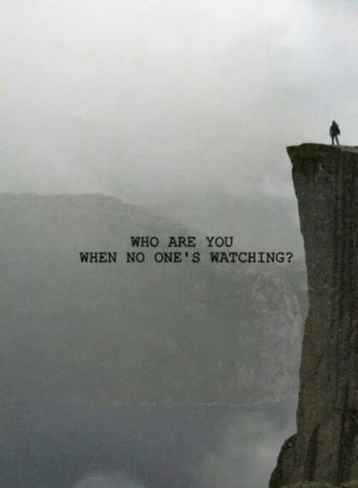 Who are you when no one's watching you? If you don't mind comment please! !
