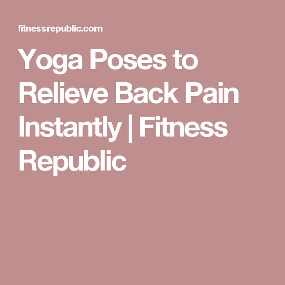 Yoga Poses to Relieve Back Pain Instantly | Fitness Republic