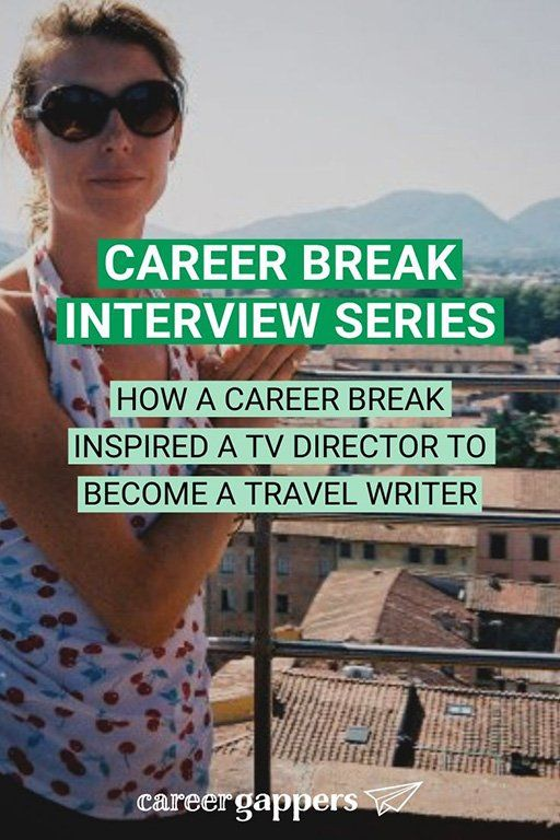 How Travel Led A Tv Director To Become A Freelance Writer Career Gappers In 2020 Writer Career Travel Writer Travel Careers