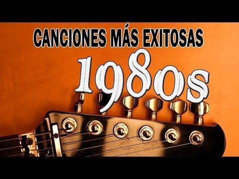 Canciones Inmortales De Los 1980s Exitos Las Mejores Canciones