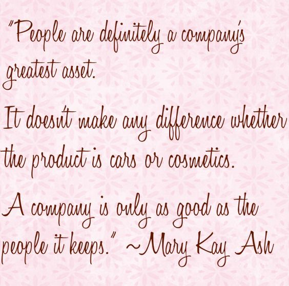 A company is only as good as the people it keeps. http://www.marykaytribute.com/WisdomBusiness.aspx