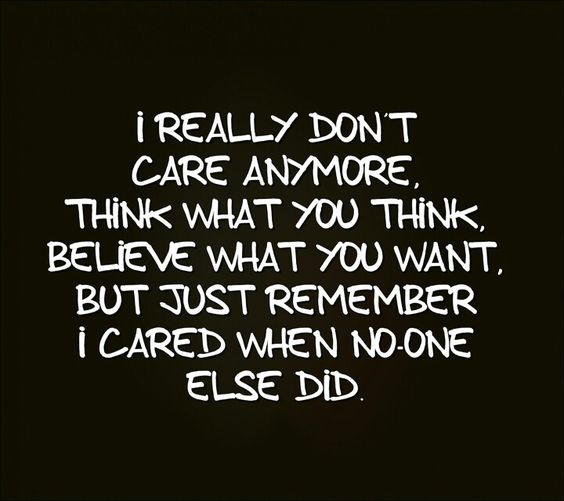I Really Want You Quotes: I Really Dont Care Anymore Think What You Think Believe