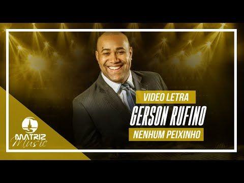 Gerson Rufino I Nenhum Peixinho Video Letra Youtube Em 2020