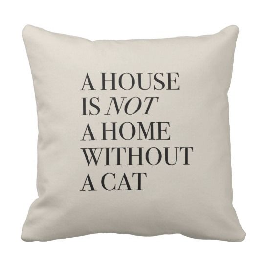 A House Is Not A Home Without A Cat Pillow Zazzle Com Cat