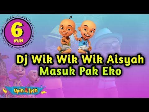 Dj Wik Wik Wik Aisyah Masuk Pak Eko Versi Upin Ipin Dewamusic