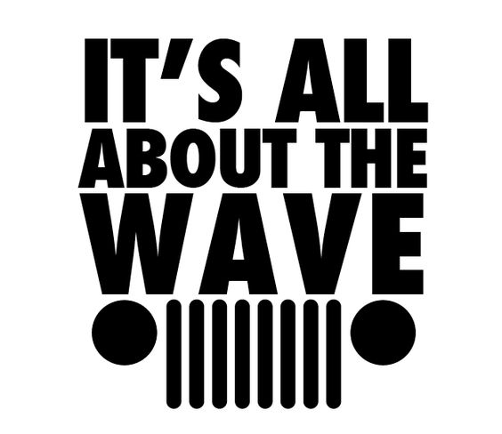 Keep the wave alive. - I sense that we may loose this if we don't wave at the newer jeeps! Cause f we don't wave at them, they will never know abouT the jeep wave and when they are old. Nobody will know what the jeep wave was about!