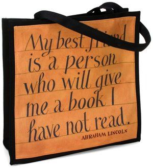 """My best friend is a person who will give me a book I have not read."" —Abraham Lincoln"