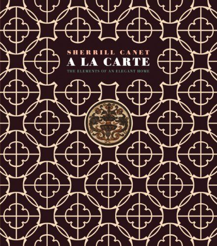 A La Carte: Elements of an Elegant Home by Sherrill Canet: