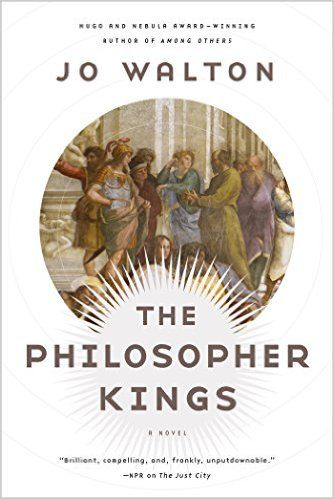 "The Philosopher Kings: A Novel: Jo Walton: Sequel to ""The Just City"""