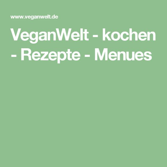 VeganWelt - kochen - Rezepte - Menues