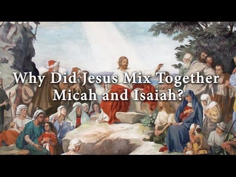 Why Did Jesus Mix Together Micah and Isaiah? Knowhy #214 - YouTube