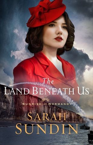The Land Beneath Us (Sunrise at Normandy, #3) by Sarah Sundin | Goodreads