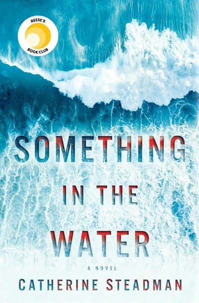 Something In The Water: A Novel, Book by Catherine Steadman (Hardcover) | chapters.indigo.ca