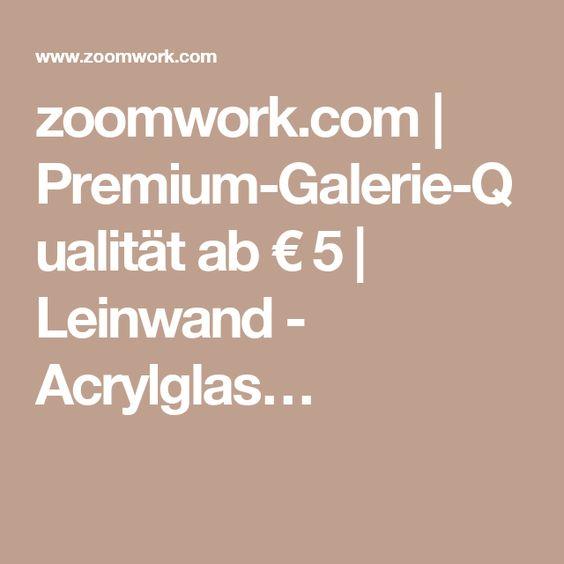 zoomwork.com   Premium-Galerie-Qualität ab € 5   Leinwand - Acrylglas…