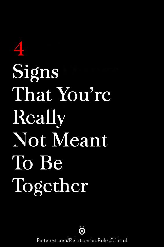 4 Signs That You Re Really Not Meant To Be Together Meant To Be Together Meant To Be Togetherness