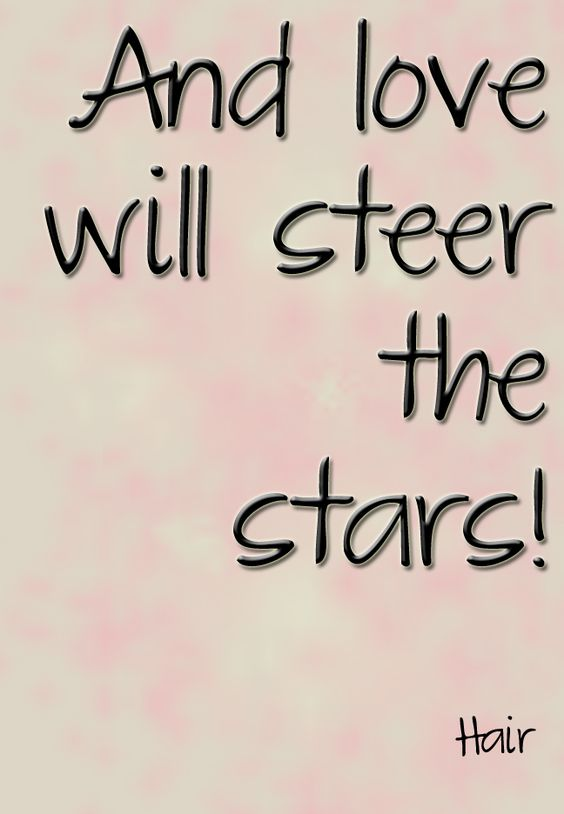 #Love will steer the stars!  #Hair #Theatre #Quote