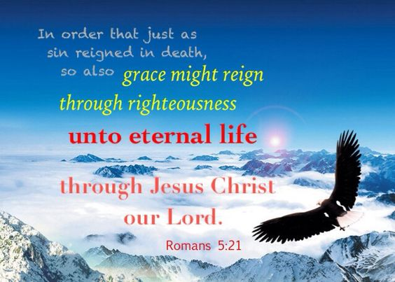 """Reigning in life is """"unto eternal life""""—Romans 5:21. ...By giving grace to us, God manifests His righteousness (see Romans 1:17). Furthermore, the power of this grace operates in us and produces subjective righteousness, making us right with God, with others, and even with ourselves; and it not only subdues sin but also overcomes Satan and death in our being. Thus grace reigns through righteousness, resulting in eternal life. (Romans 5:21 Footnotes)"""