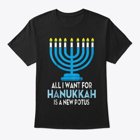 All I Want For Hanukkah Is A New Potus Black T Shirt Front Just For You
